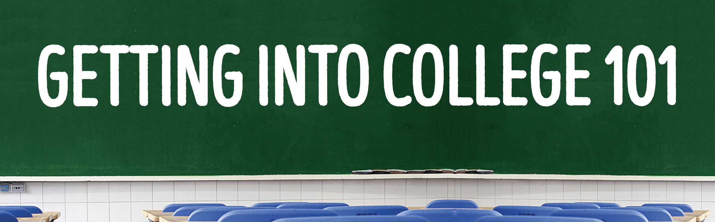 Image of a green chalkboard and seating with Getting Into College written on the board